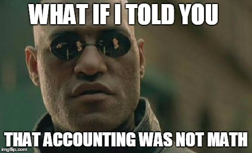 what if i told you that accounting was not math
